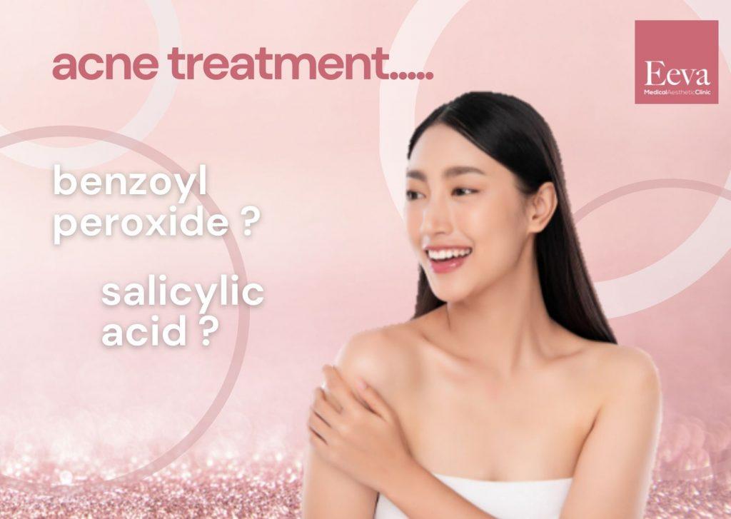 benzoyl peroxide or salicylic acid for acne treatment