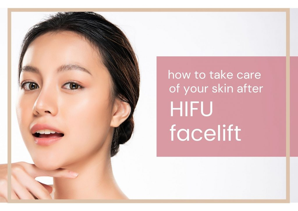 how to take care of your skin after hifu facelift