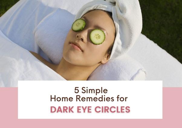 5 Simple Home Remedies for Dark Eye Circles